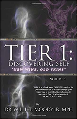 Tier 1: Discovering Self; New Wine, Old Skins by Dr. Willie Moody Jr. MPH