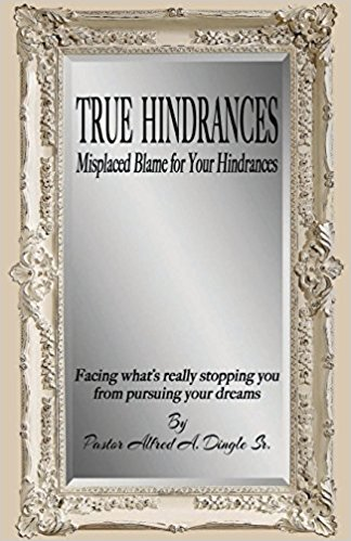 True Hindrances - Misplaced Blame for your Hindrances by Pastor Alfred Dingle Sr.